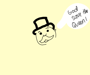 Monopoly Man Wants God to Save The Queen