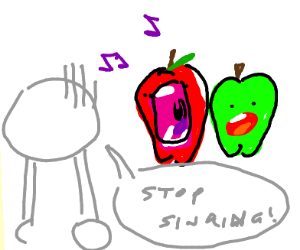 I hate it when my apples sing