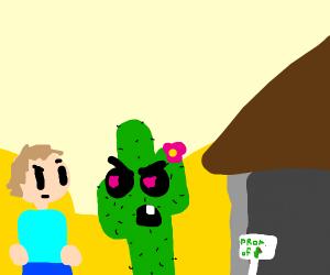 Cactus owns a house