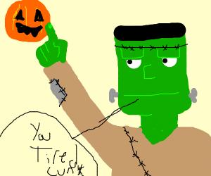 Frankenstein calls a pumpkin a tired cuñt