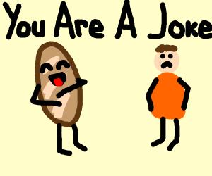 Bread belittles man by calling him a joke