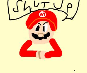 Mario says 'shut up'