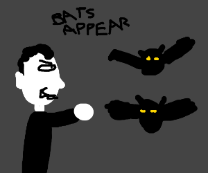 Why do bats suddenly appear...