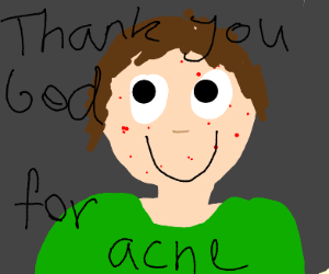 a guy thanks god for having acne