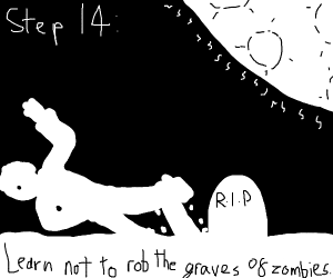 Step 13: Rob the grave