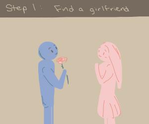 Step 1: find a girlfriend