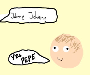 Johnny Johnny yes Pepe