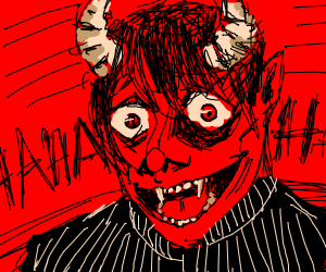 The devil laughs at you