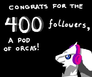 Congrats on 400 followers, A Pod of Orcas! :)