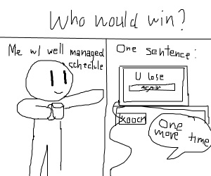 Literally Me Vs One More Time Drawception