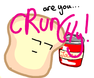 Bread asking some jam if he's crunchy