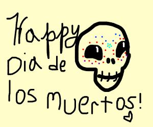 """Happy """"Dia de Los Muertos"""" Day!"""