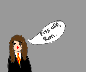 """""""Piss off, Ron."""" Says Hermione"""