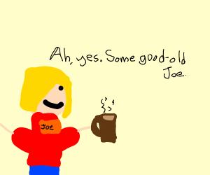 Joe's coffee is ready (Yup, He's Joe)
