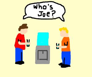 Two guys ask who Joe is