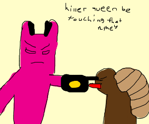 Killer Queen has already touched that turkey
