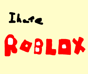 Just a Roblox hater