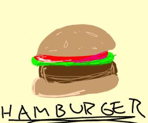 Hamburgers are life