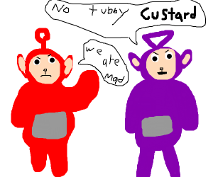 Lack OF Tubby Custard Makes Them MAD