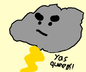 "storm cloud saying ""yas queen!!"""