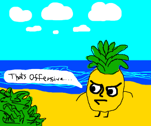 pineapple man is offended