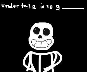 Under tale is so g(fill in the blank)