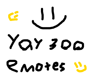 Congrats on 300 Emotes!