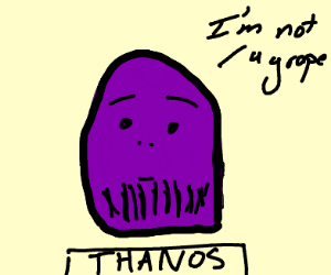 thanos is NOT a grape