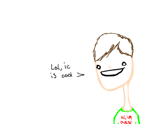 """Ben says """"lol ic is cool"""""""