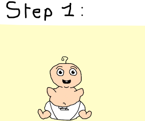 Step 1: Be Born