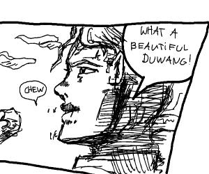 """""""What a beautiful duwang!"""" chew"""