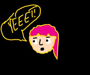 pink haired girl says YEEEET
