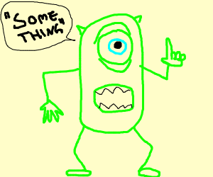 """Bootleg Mike Wazowski says """"Something"""""""