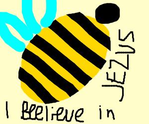 BEE-lieve in Jesus! AMEN!