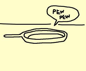frying pan says pew pew