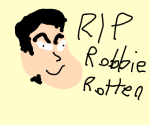 Rip Robbie Rotten (1975-2018)