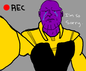 Thanos makes an apology video