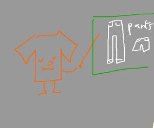 a shirt teacher teaching about pants