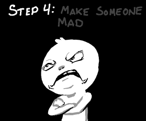 Step 5: Skip step 4 or else a person gets mad