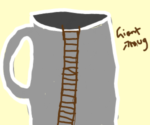 Giant mug that has a ladder