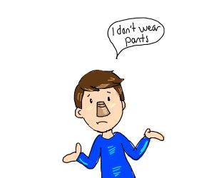 "A sad face saying ""I don't wear pants"""