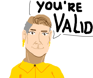 Guy thinks you're valid :)