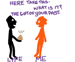 life gives us from our past
