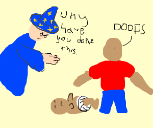 Wizard is angry because a man dropped a baby