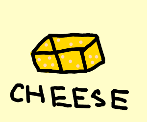 literally just a block of cheese.