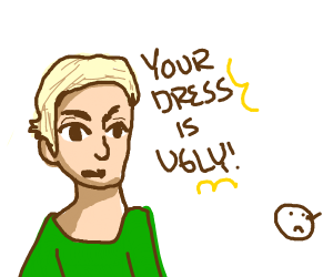 A mean kid says 'you have an ugly dress'