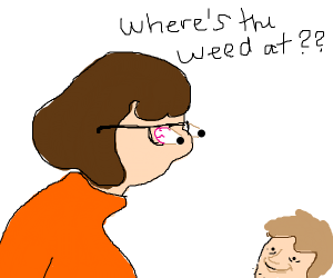 Velma: Shaggy, where the weed at?