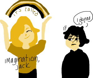 It's called imagination, jack.