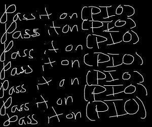 Pass it on Pio