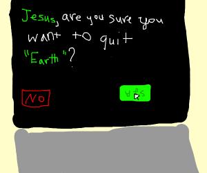 "Jesus hit the ""End"" key on program earth"